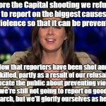 CNN Erin Burnett | Before the Capital shooting we refused to report on the biggest causes of violence so that it can be prevented! Now that reporters have been | image tagged in cnn erin burnett | made w/ Imgflip meme maker
