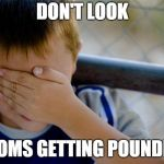 confession kid Meme | DON'T LOOK MOMS GETTING POUNDED | image tagged in memes,confession kid | made w/ Imgflip meme maker