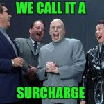 Laughing Villains Meme | WE CALL IT A SURCHARGE | image tagged in memes,laughing villains | made w/ Imgflip meme maker