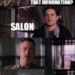 Spiderman Laugh Meme | WHERE DID YOU SAY YOU GOT THAT INFORMATION? SALON HAHAHAHHAHAHAHA | image tagged in memes,spiderman laugh | made w/ Imgflip meme maker