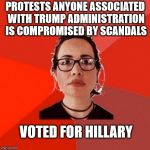 Liberal Douche Garofalo | PROTESTS ANYONE ASSOCIATED WITH TRUMP ADMINISTRATION IS COMPROMISED BY SCANDALS VOTED FOR HILLARY | image tagged in liberal douche garofalo | made w/ Imgflip meme maker