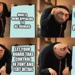 Gru's Plan | MAKE A MEME APPEALING TO ALL VIEWERS SIT AND WAIT FOR FAME LET YOUR BOARD TAKE CONTROL OF FONT AND TEXT DETAIL Hello my friend | image tagged in gru's plan | made w/ Imgflip meme maker