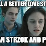 And that ain't sayin' much | STILL A BETTER LOVE STORY THAN STRZOK AND PAGE | image tagged in twilight,memes,peter strzok,fbi | made w/ Imgflip meme maker