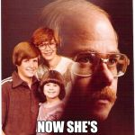 Vengeance Dad Meme | I FOUND THE PAPERS NOW SHE'S IN THE PAPERS | image tagged in memes,vengeance dad | made w/ Imgflip meme maker