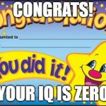 Happy Star Congratulations Meme | CONGRATS! YOUR IQ IS ZERO | image tagged in memes,happy star congratulations | made w/ Imgflip meme maker