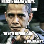Pissed Off Obama Meme | HUSSEIN OBAMA WANTS                                                                                         YOU TO VOTE REPUBLICAN           | image tagged in memes,pissed off obama | made w/ Imgflip meme maker