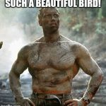 Predator Meme | SUCH A BEAUTIFUL BIRD! | image tagged in memes,predator | made w/ Imgflip meme maker