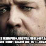 Jerkoff Javert Meme | YOU ARE BEYOND REDEMPTION. GOD WILL JUDGE YOU AS A PLAGUE UPON THE PEOPLE DONALD TRUMP. I  ASSURE YOU,  I WILL  ARRANGE THE MEETING. | image tagged in memes,jerkoff javert | made w/ Imgflip meme maker