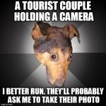 Depression Dog Meme | A TOURIST COUPLE HOLDING A CAMERA I BETTER RUN. THEY'LL PROBABLY ASK ME TO TAKE THEIR PHOTO | image tagged in memes,depression dog | made w/ Imgflip meme maker