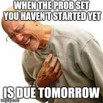 procrastination... | WHEN THE PROB SET YOU HAVEN'T STARTED YET IS DUE TOMORROW | image tagged in memes,right in the childhood,students | made w/ Imgflip meme maker