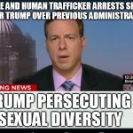 There are actually people who see it this way | PEDOPHILE AND HUMAN TRAFFICKER ARRESTS SKYROCKET UNDER TRUMP OVER PREVIOUS ADMINISTRATIONS TRUMP PERSECUTING SEXUAL DIVERSITY | image tagged in cnn crazy news network,trump,media,pedophiles | made w/ Imgflip meme maker
