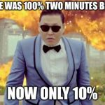 Gangnam Style PSY Meme | PHONE WAS 100% TWO MINUTES BEFORE NOW ONLY 10% | image tagged in memes,gangnam style psy | made w/ Imgflip meme maker