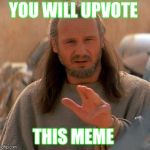°_○ | YOU WILL UPVOTE THIS MEME | image tagged in jedi mind trick | made w/ Imgflip meme maker