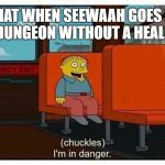 Ralph in danger | CHAT WHEN SEEWAAH GOES IN A DUNGEON WITHOUT A HEALER | image tagged in ralph in danger | made w/ Imgflip meme maker