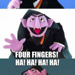 Bad Pun Count | 1, 2, 3, 4, FOUR FINGERS! HA! HA! HA! HA! | image tagged in bad pun count,sesame street | made w/ Imgflip meme maker