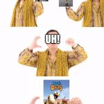 PPAP Meme | I HAVE OASIS. I HAVE AN OSCAR UH! | image tagged in memes,ppap | made w/ Imgflip meme maker