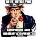 We Need You | LAMBEG ORANGE AND BLUE  NEEDS YOU BAND PRACTICE EVERY WEDNESDAY @ 7:30PM BEATTIE HALL,  LISBURN | image tagged in we need you | made w/ Imgflip meme maker