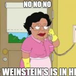 Consuela Meme | NO NO NO MR WEINSTEIN'S IS IN HELL | image tagged in memes,consuela | made w/ Imgflip meme maker