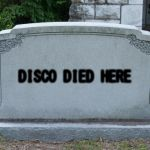 Good ... Blank Tombstone | DISCO DIED HERE | Image Tagged In Blank Tombstone |  Made W/