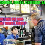 Maybe he should go to the bank...I mean, the money store! | I'D LIKE CABBAGE, GREEN, CHEDDAR, AND CLAMS YOU REALIZE THAT WE GIVE YOU FOOD, NOT MONEY, RIGHT? | image tagged in confused mcdonalds cashier,funny memes,english | made w/ Imgflip meme maker