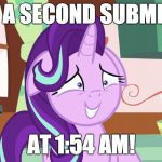 Before the new day hits! | I NEED A SECOND SUBMISSION AT 1:54 AM! | image tagged in embarrassed starlight glimmer,memes,second submission,submissions,xanderbrony | made w/ Imgflip meme maker