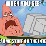 Patrick Star Internet Disgust | WHEN YOU SEE GRUESOME STUFF ON THE INTERNET | image tagged in patrick star internet disgust,memes | made w/ Imgflip meme maker