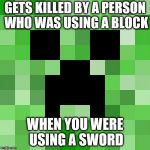 Scumbag Minecraft Meme | GETS KILLED BY A PERSON WHO WAS USING A BLOCK WHEN YOU WERE USING A SWORD | image tagged in memes,scumbag minecraft | made w/ Imgflip meme maker