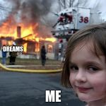 fire girl | DREAMS ME | image tagged in fire girl | made w/ Imgflip meme maker