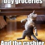 Cool Cat Stroll Meme | When you go to buy groceries And the cashier doesn't ID you | image tagged in memes,cool cat stroll | made w/ Imgflip meme maker