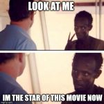 Cinema Pirate | LOOK AT ME IM THE STAR OF THIS MOVIE NOW | image tagged in memes,captain phillips - i'm the captain now,movies,movie quotes | made w/ Imgflip meme maker