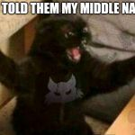 Cat With Guns | WHO TOLD THEM MY MIDDLE NAME?! | image tagged in cat with guns | made w/ Imgflip meme maker