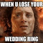 Its Finally Over Meme | WHEN U LOSE YOUR WEDDING RING | image tagged in memes,its finally over | made w/ Imgflip meme maker