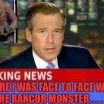 Brian Williams Was There Meme | THERE I WAS FACE TO FACE WITH THE RANCOR MONSTER. . . . . . | image tagged in memes,brian williams was there,starwars,return of the jedi | made w/ Imgflip meme maker