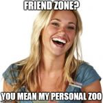 Friend Zone Fiona Meme | FRIEND ZONE? YOU MEAN MY PERSONAL ZOO | image tagged in memes,friend zone fiona | made w/ Imgflip meme maker