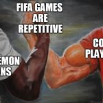 Predator Handshake | FIFA GAMES ARE REPETITIVE POKÉMON FANS COD PLAYERS | image tagged in predator handshake,gaming | made w/ Imgflip meme maker