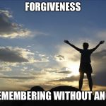 Inspirational  | FORGIVENESS IS REMEMBERING WITHOUT ANGER. | image tagged in inspirational | made w/ Imgflip meme maker