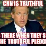 Brian Williams Was There Meme | CNN IS TRUTHFUL I WAS THERE WHEN THEY SIGNED THE  TRUTHFUL PLEDGE. | image tagged in memes,brian williams was there | made w/ Imgflip meme maker