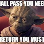 Yoda Wisdom | HALL PASS YOU NEED RETURN YOU MUST | image tagged in yoda wisdom | made w/ Imgflip meme maker
