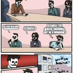 Boardroom Meeting Suggestion Meme | OK, PEOPLE, WHY ARE WE SKELETONS? AN EVIL WIZARD A CURSE! BECAUSE I'VE BEEN THROWN OUT OF A WINDOW? | image tagged in memes,boardroom meeting suggestion | made w/ Imgflip meme maker