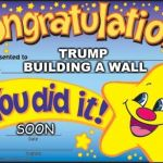 Crongrats Trump!! | TRUMP BUILDING A WALL SOON | image tagged in memes,happy star congratulations,donald trump | made w/ Imgflip meme maker