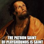 Saint | THE PATRON SAINT OF PLAYGROUNDS IS SAINT FRANCIS OF A SEESAW. | image tagged in saint | made w/ Imgflip meme maker