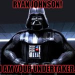 Disney Star Wars | RYAN JOHNSON! I AM YOUR UNDERTAKER. | image tagged in disney star wars | made w/ Imgflip meme maker