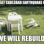 We Will Rebuild Meme | THE GREAT CARLSBAD EARTHQUAKE OF 2016 WE WILL REBUILD! | image tagged in memes,we will rebuild | made w/ Imgflip meme maker