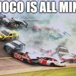Because Race Car Meme | DINOCO IS ALL MINE!! | image tagged in memes,because race car | made w/ Imgflip meme maker
