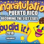 Happy Star Congratulations Meme | PUERTO RICO BECOMING THE 51ST STATE 2018 PARLIAMENT | image tagged in memes,happy star congratulations,scumbag | made w/ Imgflip meme maker