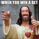 Buddy Christ Meme | WHEN YOU WIN A BET | image tagged in memes,buddy christ | made w/ Imgflip meme maker