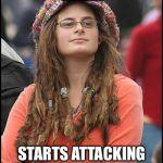 College Liberal Meme | GOES TO ANTIFA RALLY STARTS ATTACKING THE POLICE WHO ARE THERE TO PROTECT HER | image tagged in memes,college liberal | made w/ Imgflip meme maker