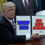 Trump Bill Signing Meme | TRUMP 2020 GOD BLESS AMERICA | image tagged in memes,trump bill signing | made w/ Imgflip meme maker