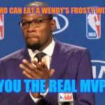 I guess this doesn't count in California. | TO THOSE WHO CAN EAT A WENDY'S FROSTY WITH A STRAW YOU THE REAL MVP | image tagged in memes,you the real mvp | made w/ Imgflip meme maker
