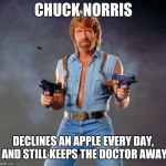 Chuck Norris Guns Meme | CHUCK NORRIS DECLINES AN APPLE EVERY DAY, AND STILL KEEPS THE DOCTOR AWAY | image tagged in memes,chuck norris guns,chuck norris | made w/ Imgflip meme maker